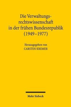 Die Verwaltungsrechtswissenschaft in der frühen Bundesrepublik (1949-1977) von Kremer,  Carsten