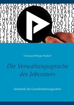 Die Verwaltungssprache des Jobcenters von Nixdorf,  Christian Philipp