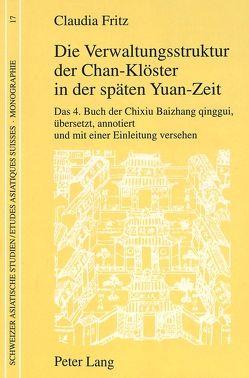 Die Verwaltungsstruktur der Chan-Klöster in der späten Yuan-Zeit von Fritz,  Claudia