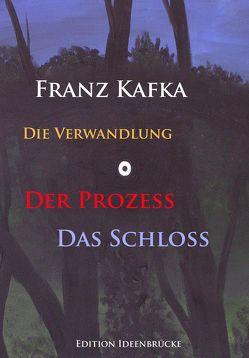 Die Verwandlung – Der Prozeß – Das Schloß von Kafka,  Franz