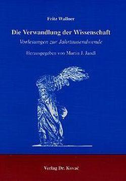 Die Verwandlung der Wissenschaft von Wallner,  Fritz