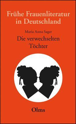 Die verwechselten Töchter, eine wahrhafte Geschichte, in Briefen entworfen von einem Frauenzimmer von Meise,  Helga, Sager,  Maria Anna