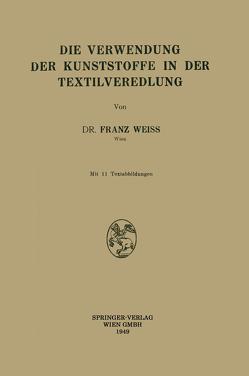 Die Verwendung der Kunststoffe in der Textilveredlung von Weiss,  Franz