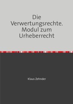 Die Verwertungsrechte von Zehnder,  Klaus