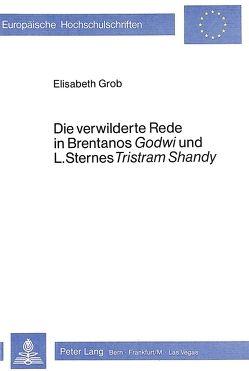 Die verwilderte Rede in Brentanos «Godwi»- und L. Sternes «Tristram Shandy» von Grob,  Elisabeth