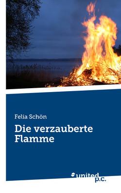 Die verzauberte Flamme von Schön,  Felia