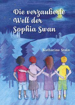 Die verzauberte Welt der Sophia Swan von Stein,  Katharina