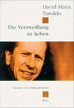 Die Verzweiflung zu lieben von Ferber,  Christoph, Turoldo,  David M