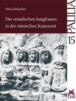 Die vestalischen Jungfrauen in der römischen Kaiserzeit von Mekacher,  Nina