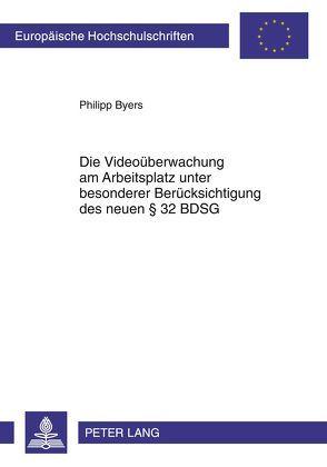 Die Videoüberwachung am Arbeitsplatz unter besonderer Berücksichtigung des neuen § 32 BDSG von Byers,  Philipp