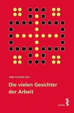 Die vielen Gesichter der Arbeit von Flecker,  Jörg