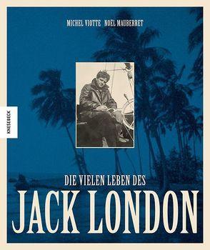 Die vielen Leben des Jack London von Hunke-Wormser,  Annegret, Mauberret,  Noel, Viotte,  Michel