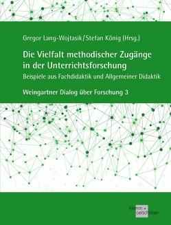 Die Vielfalt methodischer Zugänge in der Unterrichtsforschung von Koenig,  Stefan, Lang-Wojtasik,  Gregor
