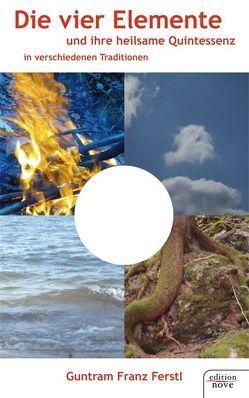 Die vier Elemente und ihre heilsame Quintessenz von Ferstl,  Guntram Franz