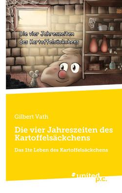 Die vier Jahreszeiten des Kartoffelsäckchens von Vath,  Gilbert