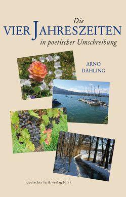Die vier Jahreszeiten in poetischer Umschreibung von Dähling,  Arno