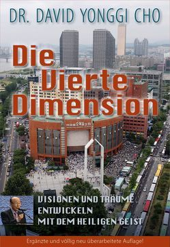 Die Vierte Dimension von Cho,  Dr,  David Yonggi