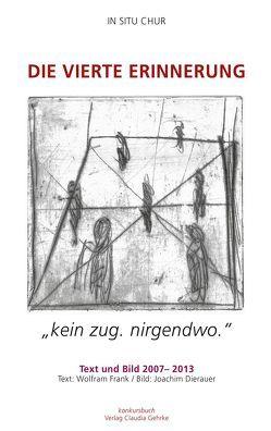 """Die vierte Erinnerung. """"kein zug. nirgendwo"""" IN SITU CHUR von Dierauer,  Joachim, Frank,  Wolfram"""
