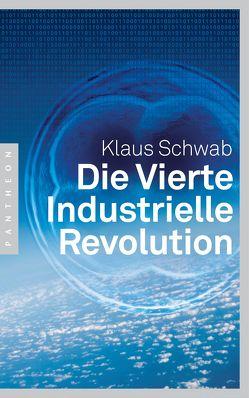 Die Vierte Industrielle Revolution von Pyka,  Petra, Schmidt,  Thorsten, Schwab,  Klaus