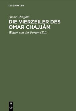 Die Vierzeiler des Omar Chajjâm von Omar Chajjâm, Porten,  Walter von der