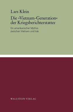 """Die """"Vietnam-Generation"""" der Kriegsberichterstatter von Klein,  Lars"""