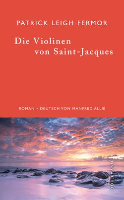 Die Violinen von Saint-Jacques von Allie,  Manfred, Arnim,  Gabriele von, Fermor,  Patrick Leigh