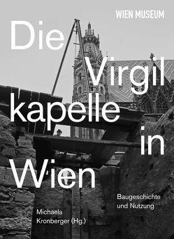 Die Virgilkapelle in Wien. Baugeschichte und Nutzung von Kronberger,  Michaela