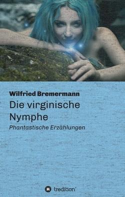 Die virginische Nymphe von Bremermann,  Wilfried