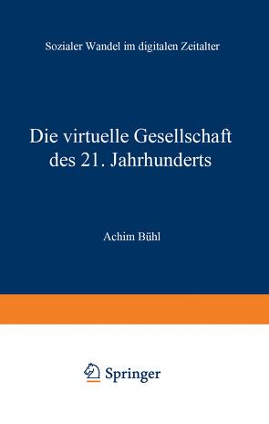 Die virtuelle Gesellschaft des 21. Jahrhunderts von Bühl,  Achim