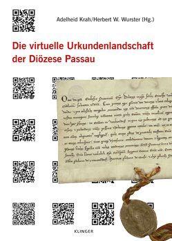 Die virtuelle Urkundenlandschaft der Diözese Passau von Krah,  Adelheid, Wurster,  Herbert W.