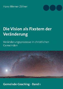 Die Vision als Fixstern der Veränderung von Zöllner,  Hans-Werner