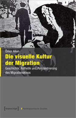 Die visuelle Kultur der Migration von Alkın,  Ömer