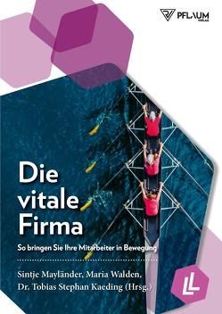 Die vitale Firma von Kaeding,  Dr. Tobias Stephan, Mayländer,  Sintje, Walden,  Maria