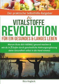 Die Vitalstoffe Revolution für ein gesundes & langes Leben von Kogleck,  Rico