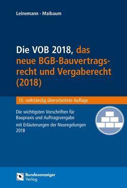Die VOB, das BGB-Bauvertragsrecht 2018 und das neue Vergaberecht von Leinemann,  Ralf, Maibaum,  Thomas