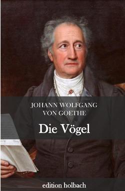 Die Vögel von von Goethe,  Johann Wolfgang