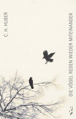 die vögel reden wieder miteinander von Huber,  C.H.