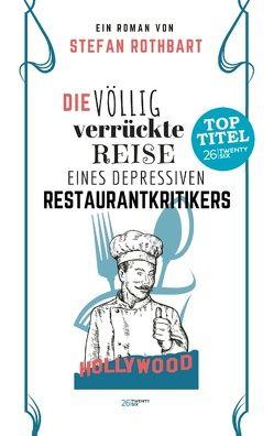 Die völlig verrückte Reise eines depressiven Restaurantkritikers von Rothbart,  Stefan
