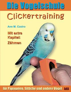 Die Vogelschule. Clickertraining für Papageien, Sittiche und andere Vögel von Castro,  Ann