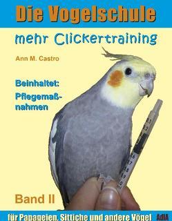 Die Vogelschule. Mehr Clickertraining für Papageien, Sittiche und andere Vögel von Castro,  Ann