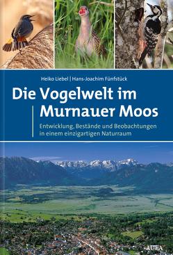 Die Vogelwelt im Murnauer Moos von Fünfstück,  Hans-Joachim, Liebel,  Heiko T.