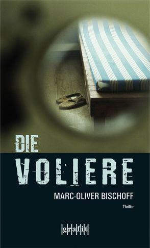 Die Voliere von Bischoff,  Marc-Oliver