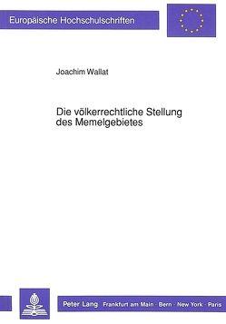 Die völkerrechtliche Stellung des Memelgebietes von Wallat,  Joachim