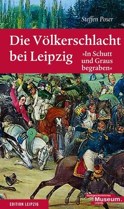 Die Völkerschlacht bei Leipzig von Poser,  Steffen