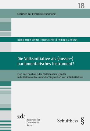 Die Volksinitiative als (ausser-)parlamentarisches Instrument? von Braun Binder,  Nadja, Milic,  Thomas, Rochat,  Philippe E.