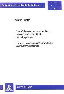 Die Volkskorrespondenten-Bewegung der SED-Bezirkspresse von Richter,  Sigrun