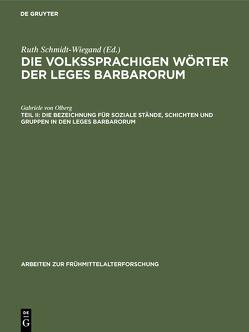 Die volkssprachigen Wörter der Leges Barbarorum / Die Bezeichnung für soziale Stände, Schichten und Gruppen in den Leges Barbarorum von Olberg,  Gabriele von