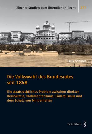 Die Volkswahl des Bundesrates seit 1848 von Schiller,  Felix