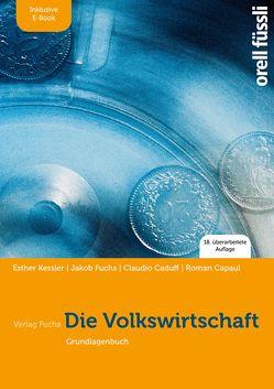 Die Volkswirtschaft – inkl. E-Book von Caduff,  Claudio, Capaul,  Roman, Fuchs,  Jakob, Kessler,  Esther Bettina, Schwegler,  Bernhard, Zeller,  Thomas