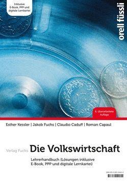 Die Volkswirtschaft – Lehrerhandbuch von Caduff,  Claudio, Capaul,  Roman, Fuchs,  Jakob, Kessler,  Esther Bettina
